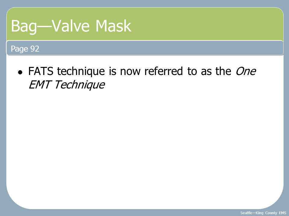 Bag—Valve Mask Page 92 FATS technique is now referred to as the One EMT Technique
