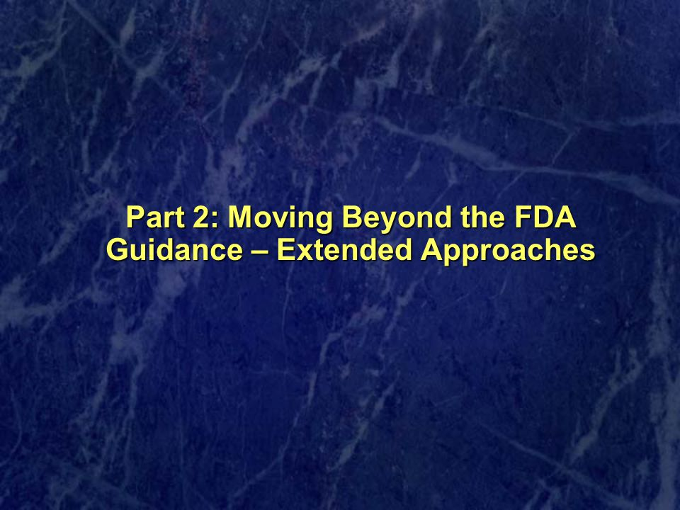 Part 2: Moving Beyond the FDA Guidance – Extended Approaches