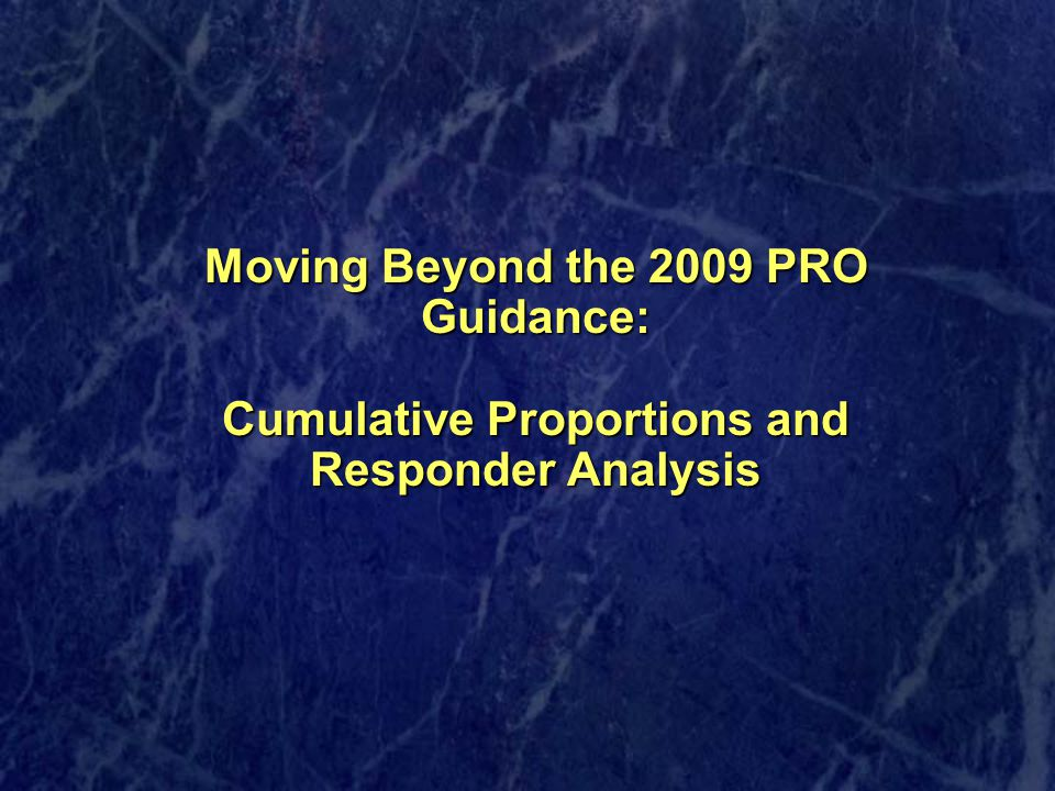 Moving Beyond the 2009 PRO Guidance: Cumulative Proportions and Responder Analysis