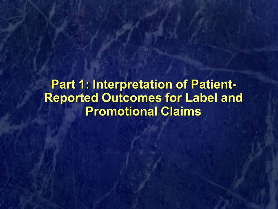 Part 1: Interpretation of Patient-Reported Outcomes for Label and Promotional Claims