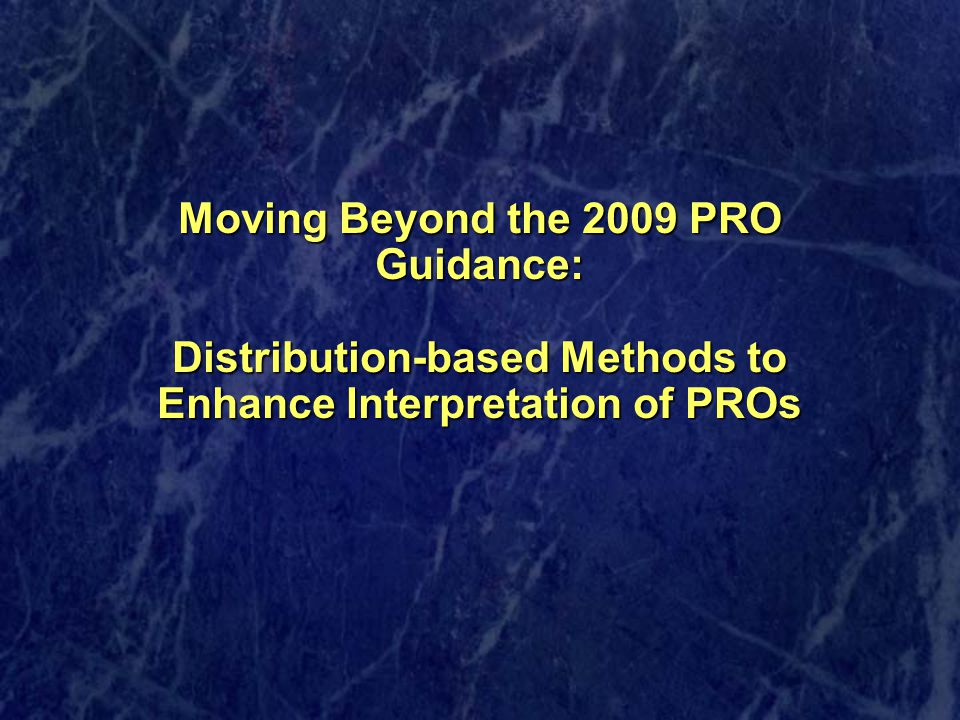 Moving Beyond the 2009 PRO Guidance: Distribution-based Methods to Enhance Interpretation of PROs