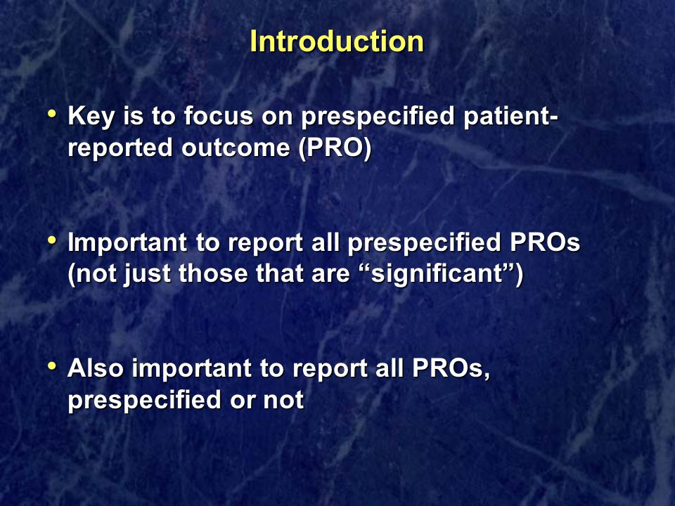 Introduction Key is to focus on prespecified patient-reported outcome (PRO)