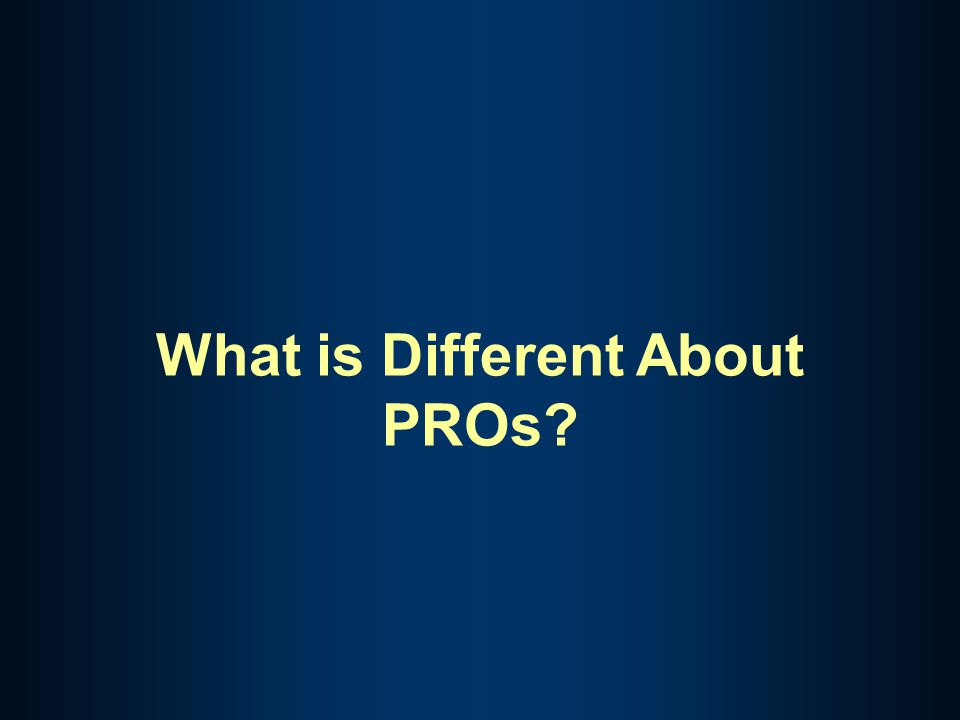 What is Different About PROs