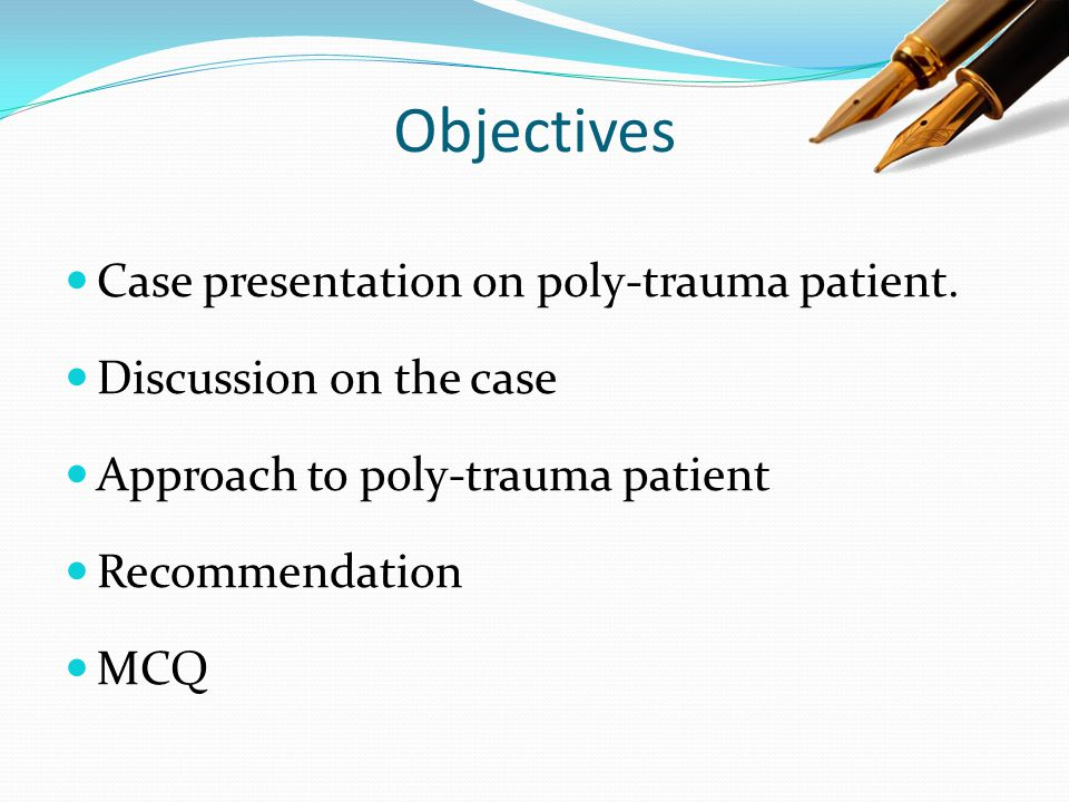 Objectives Case presentation on poly-trauma patient.
