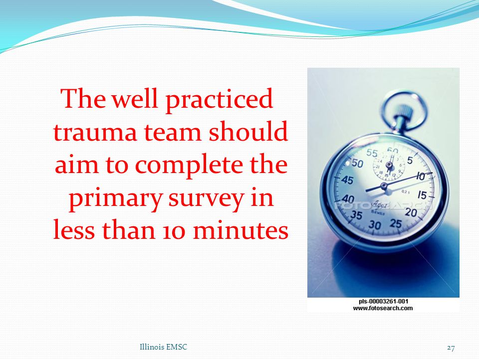 The well practiced trauma team should aim to complete the primary survey in less than 10 minutes