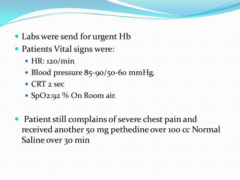Labs were send for urgent Hb Patients Vital signs were: