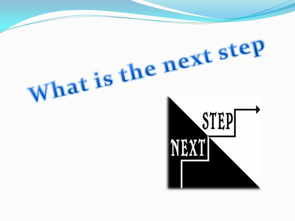 What is the next step