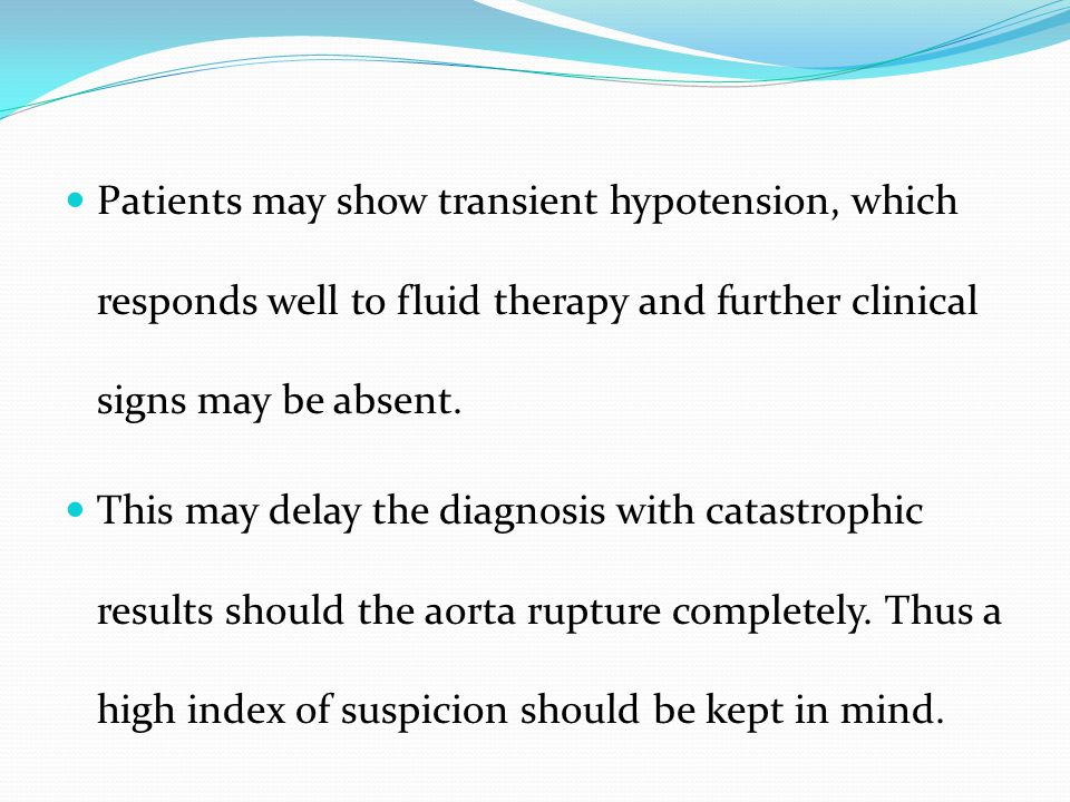 Patients may show transient hypotension, which responds well to fluid therapy and further clinical signs may be absent.