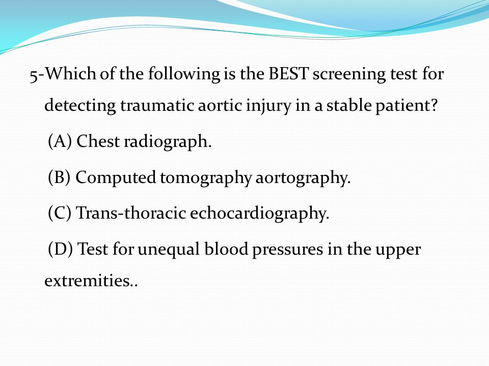 5-Which of the following is the BEST screening test for detecting traumatic aortic injury in a stable patient.