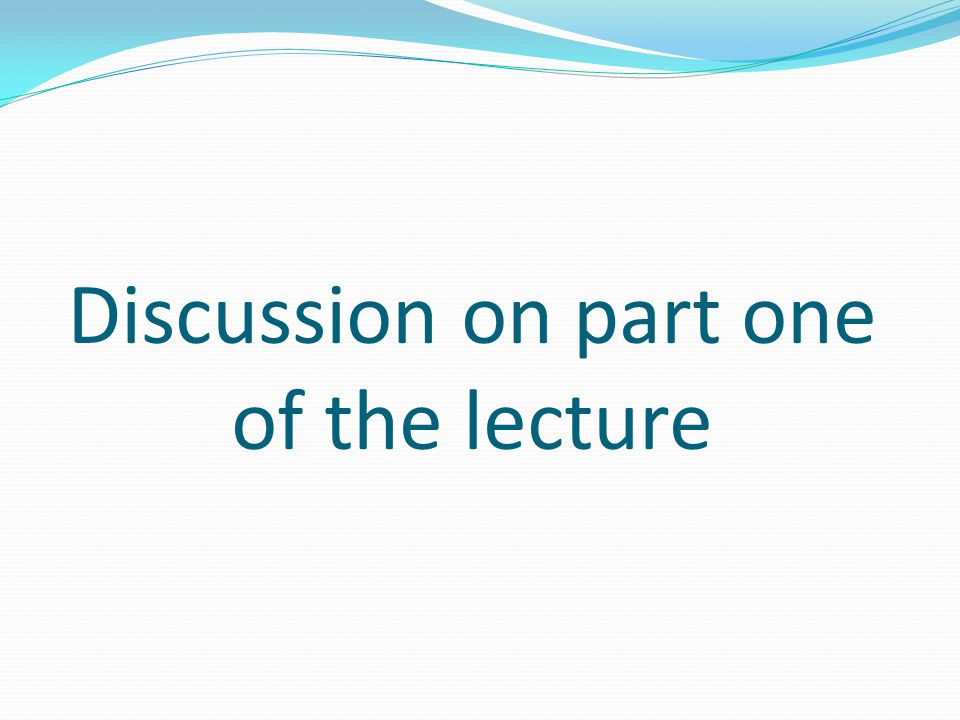 Discussion on part one of the lecture
