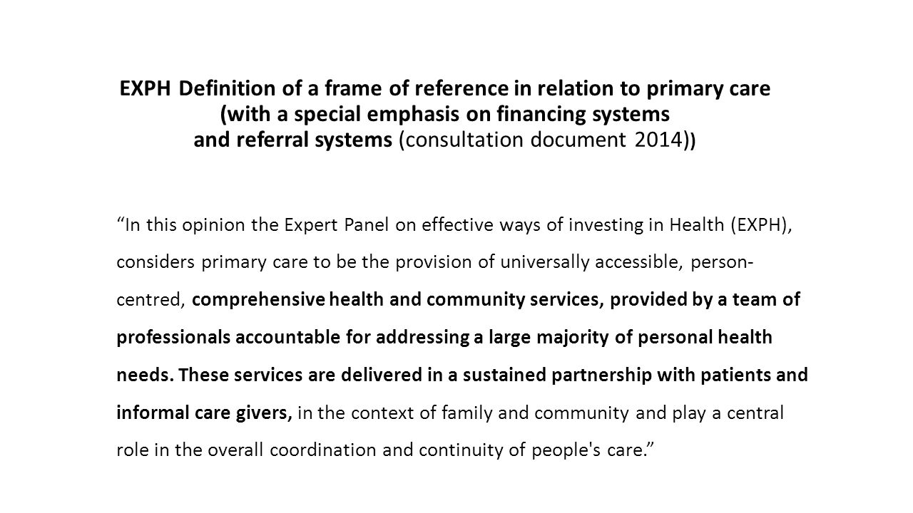 EXPH Definition of a frame of reference in relation to primary care (with a special emphasis on financing systems and referral systems (consultation document 2014))