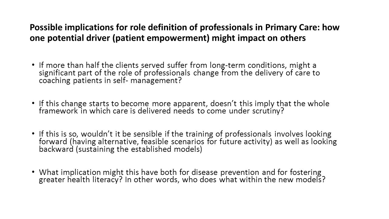 Possible implications for role definition of professionals in Primary Care: how one potential driver (patient empowerment) might impact on others