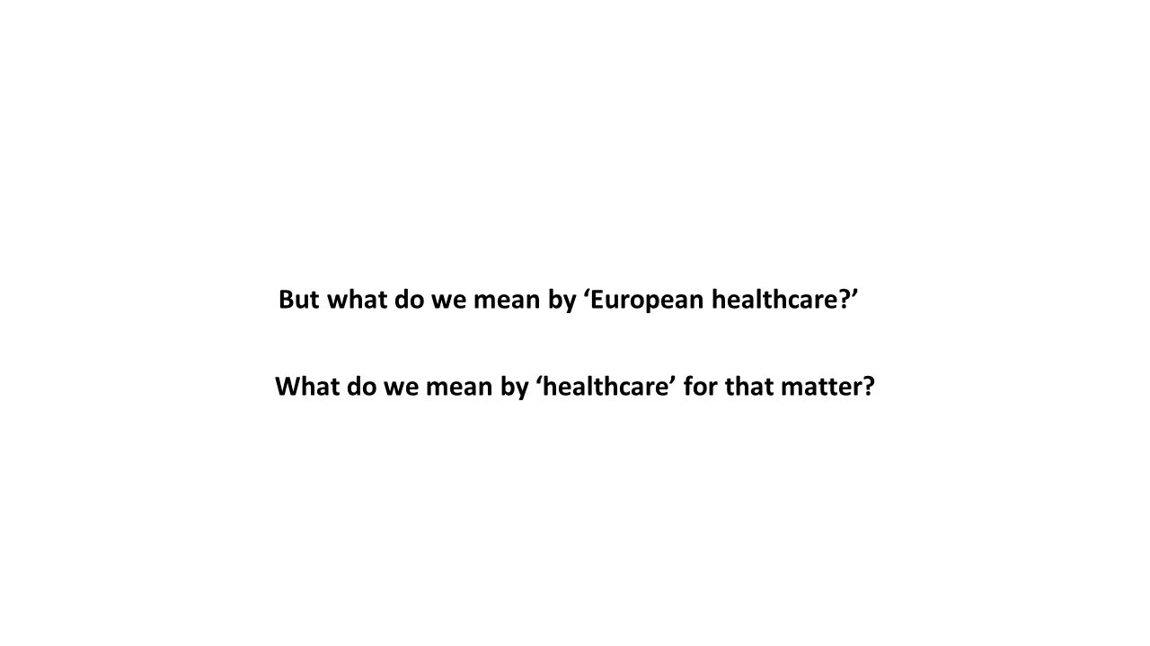 But what do we mean by 'European healthcare '
