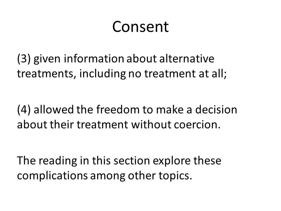 Consent (3) given information about alternative treatments, including no treatment at all;