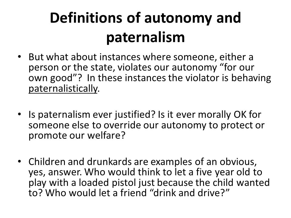 autonomy vs paternalism Autonomy and paternalism are best viewed as at opposite ends of a continuum paternalism autonomy when we seek to assist.