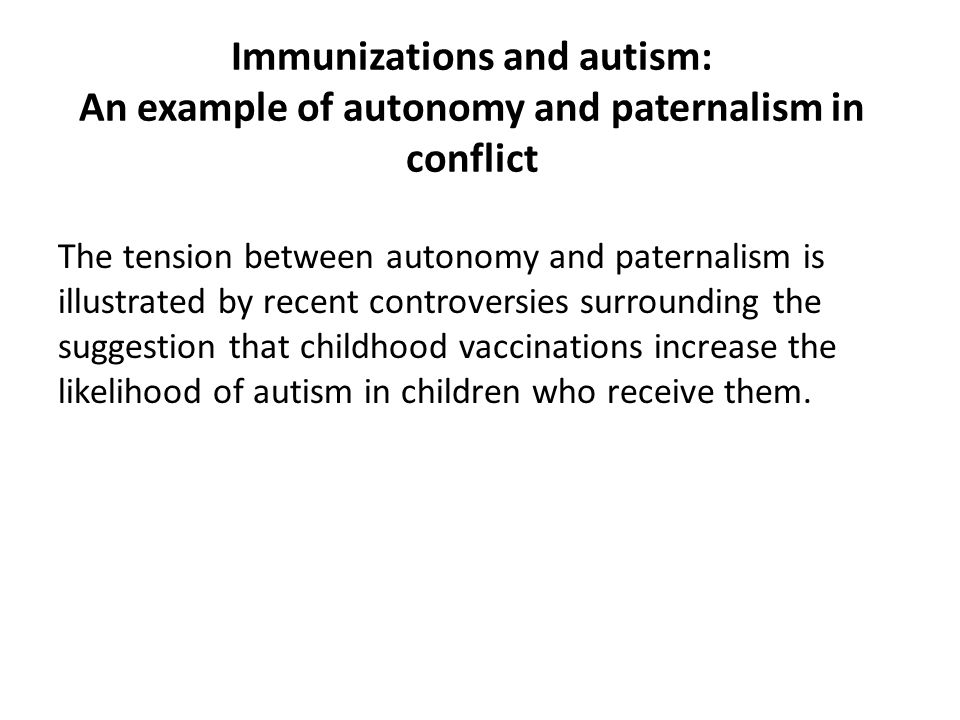 Immunizations and autism: An example of autonomy and paternalism in conflict