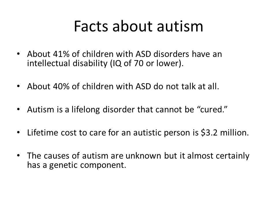 Facts about autism About 41% of children with ASD disorders have an intellectual disability (IQ of 70 or lower).