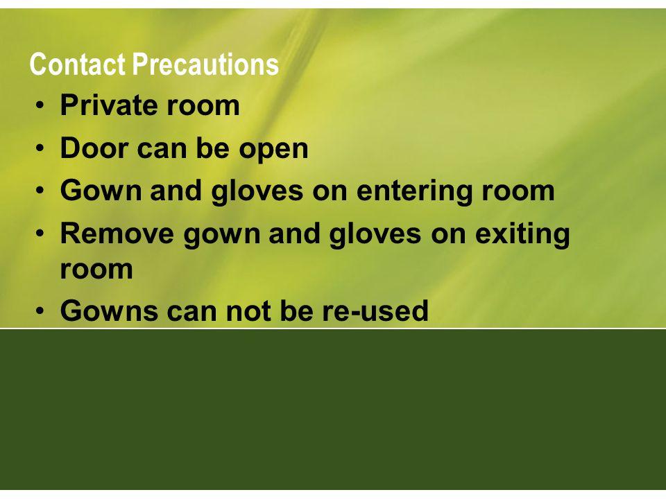 Contact Precautions Private room Door can be open