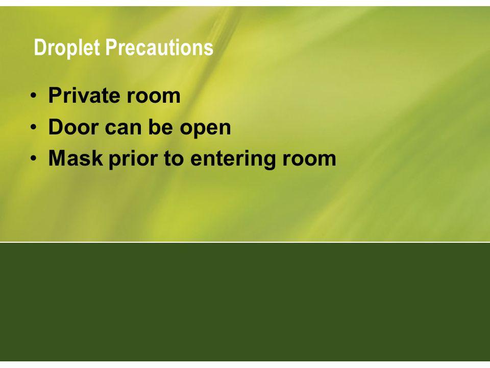 Droplet Precautions Private room Door can be open