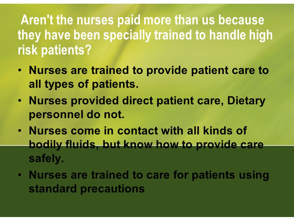 Aren t the nurses paid more than us because they have been specially trained to handle high risk patients