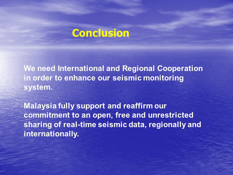 Conclusion We need International and Regional Cooperation in order to enhance our seismic monitoring system.