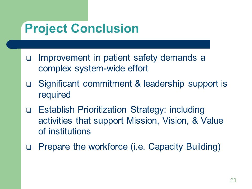 Project Conclusion Improvement in patient safety demands a complex system-wide effort. Significant commitment & leadership support is required.