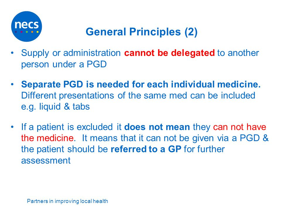 General Principles (2) Supply or administration cannot be delegated to another person under a PGD.