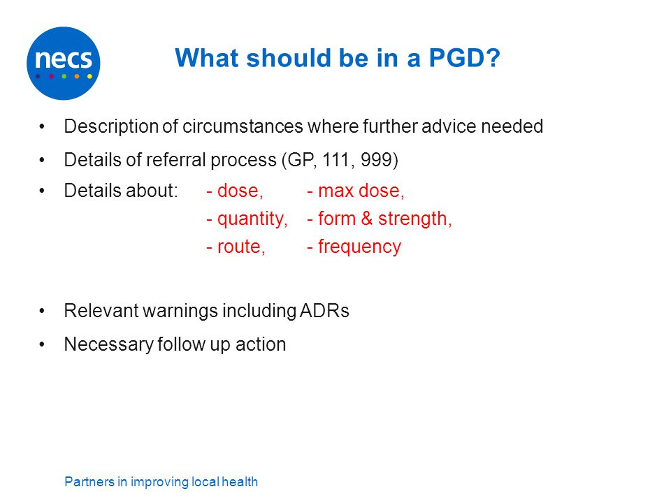 What should be in a PGD Description of circumstances where further advice needed. Details of referral process (GP, 111, 999)