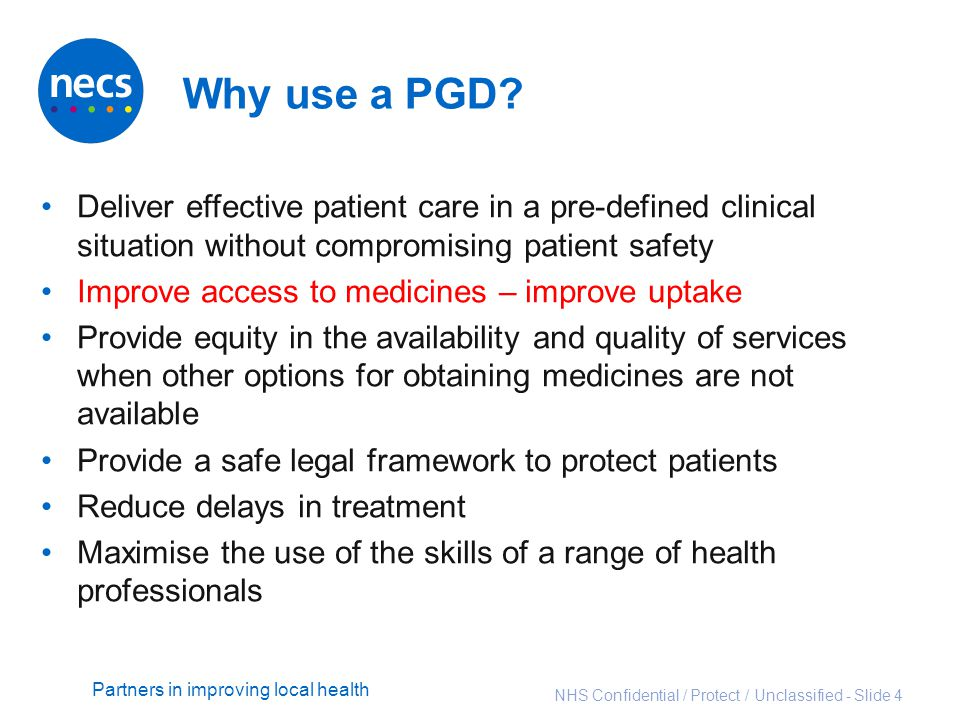 Why use a PGD Deliver effective patient care in a pre-defined clinical situation without compromising patient safety.