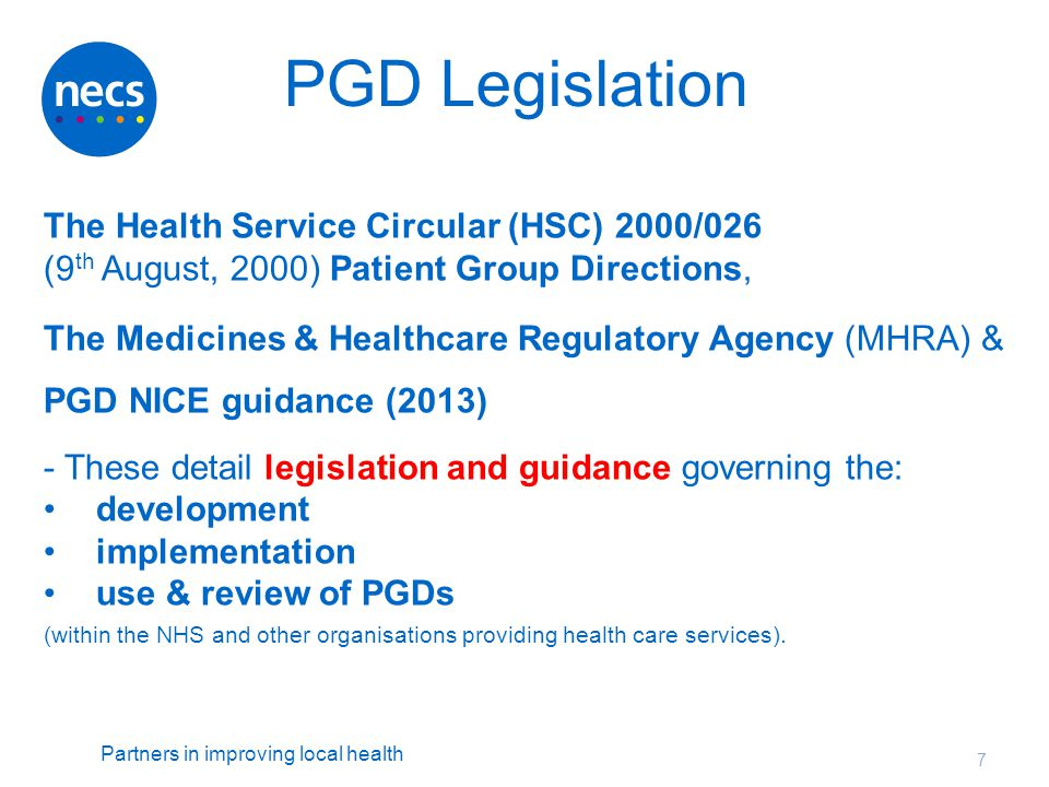 PGD Legislation The Health Service Circular (HSC) 2000/026 (9th August, 2000) Patient Group Directions,
