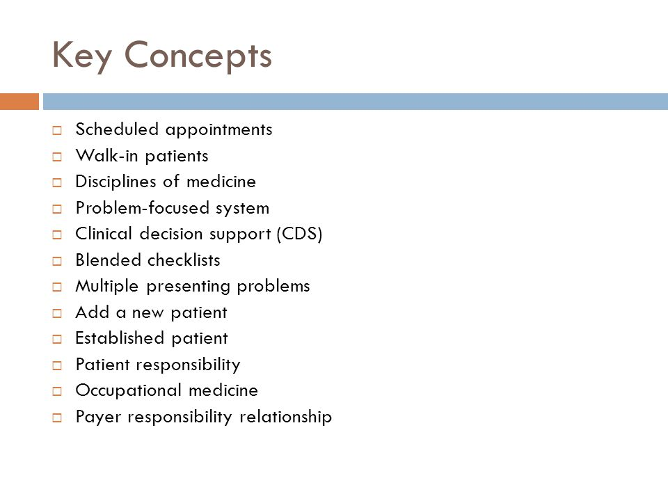 Key Concepts Scheduled appointments Walk-in patients