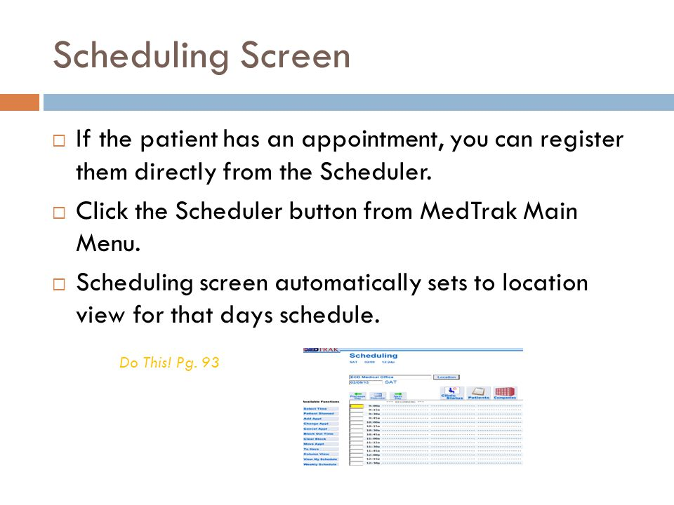 Scheduling Screen If the patient has an appointment, you can register them directly from the Scheduler.