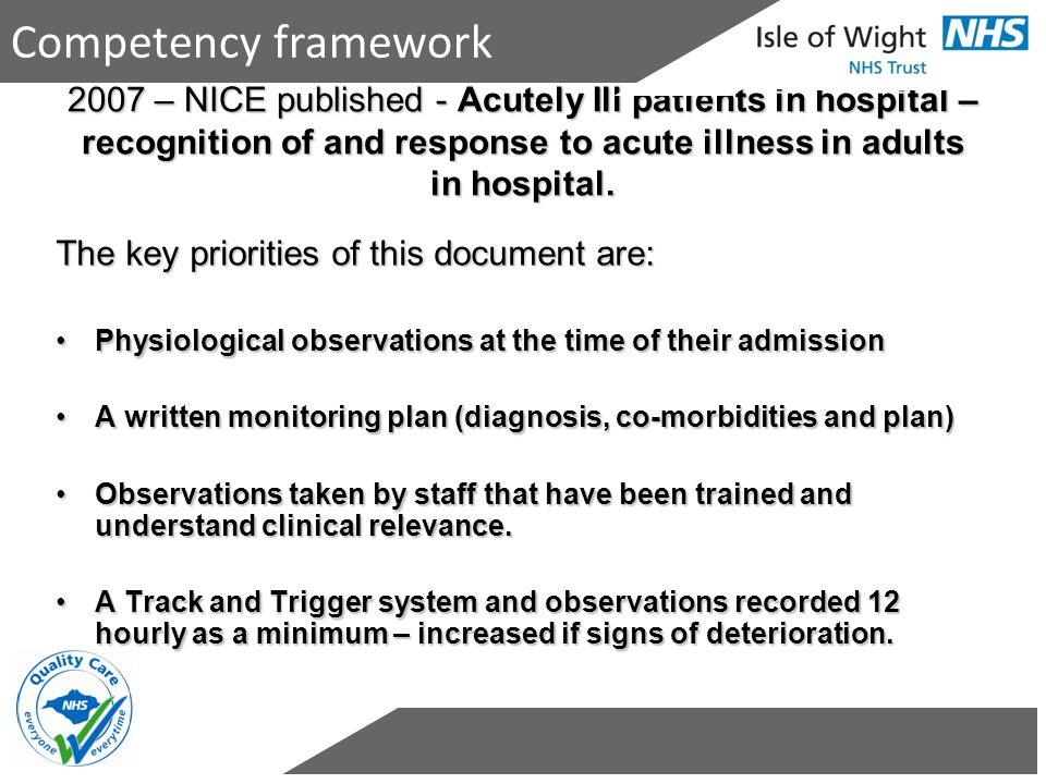 Competency framework 2007 – NICE published - Acutely Ill patients in hospital – recognition of and response to acute illness in adults in hospital.