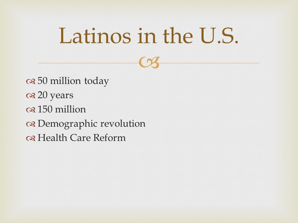 Latinos in the U.S. 50 million today 20 years 150 million