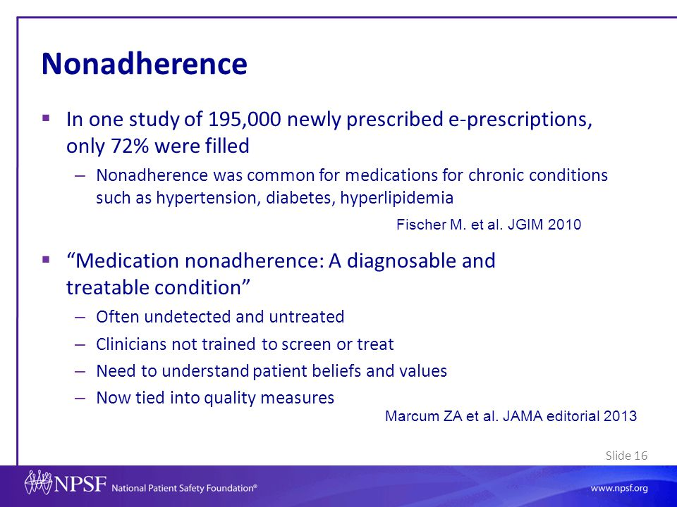 Nonadherence In one study of 195,000 newly prescribed e-prescriptions, only 72% were filled.