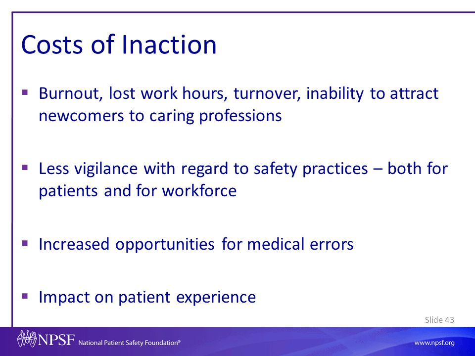 Costs of Inaction Burnout, lost work hours, turnover, inability to attract newcomers to caring professions.
