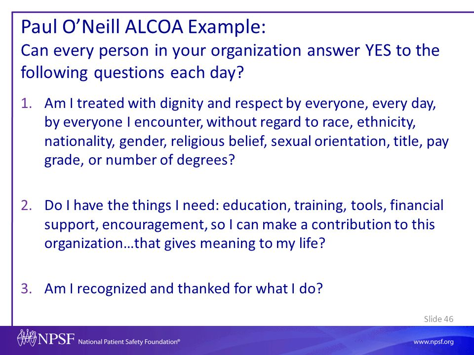 Paul O'Neill ALCOA Example: Can every person in your organization answer YES to the following questions each day