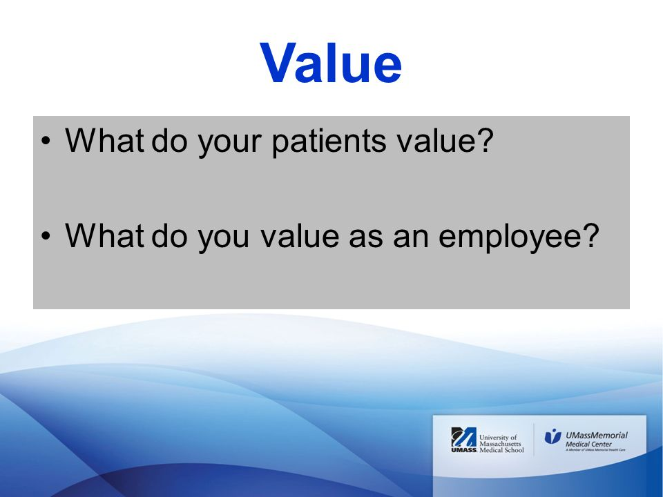 Value What do your patients value What do you value as an employee