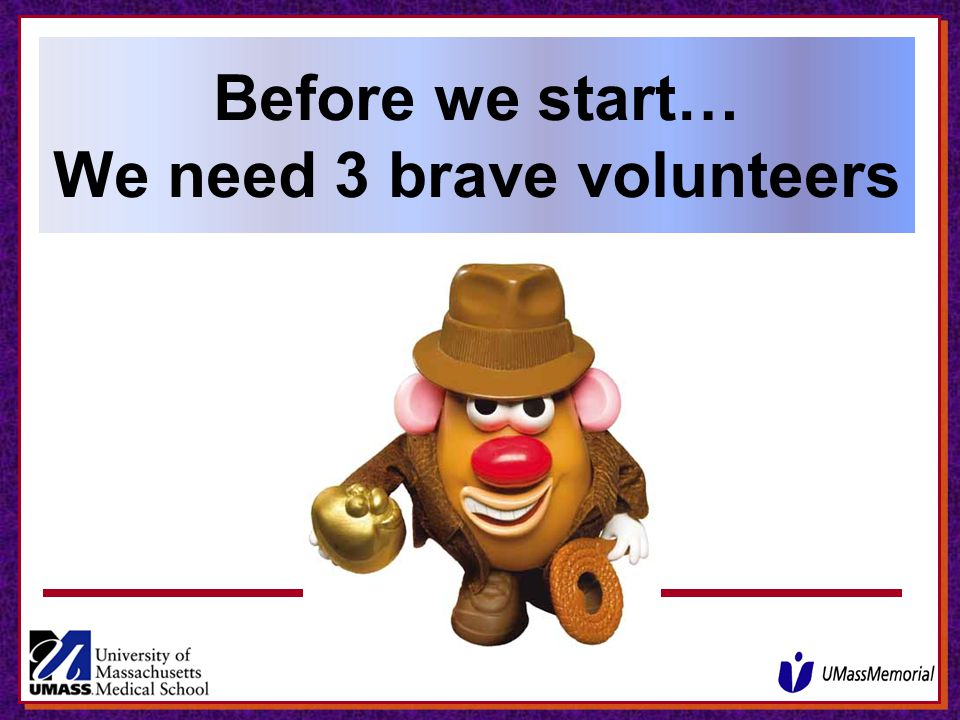 Before we start… We need 3 brave volunteers