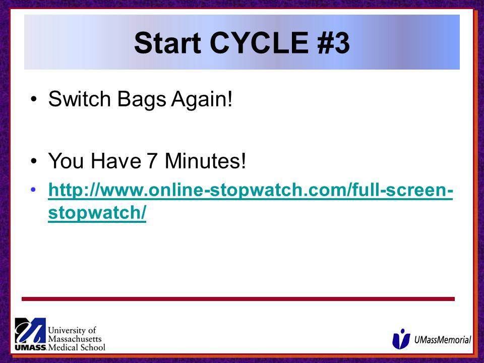 Start CYCLE #3 Switch Bags Again! You Have 7 Minutes!
