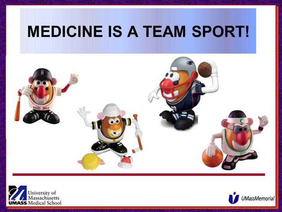 MEDICINE IS A TEAM SPORT!