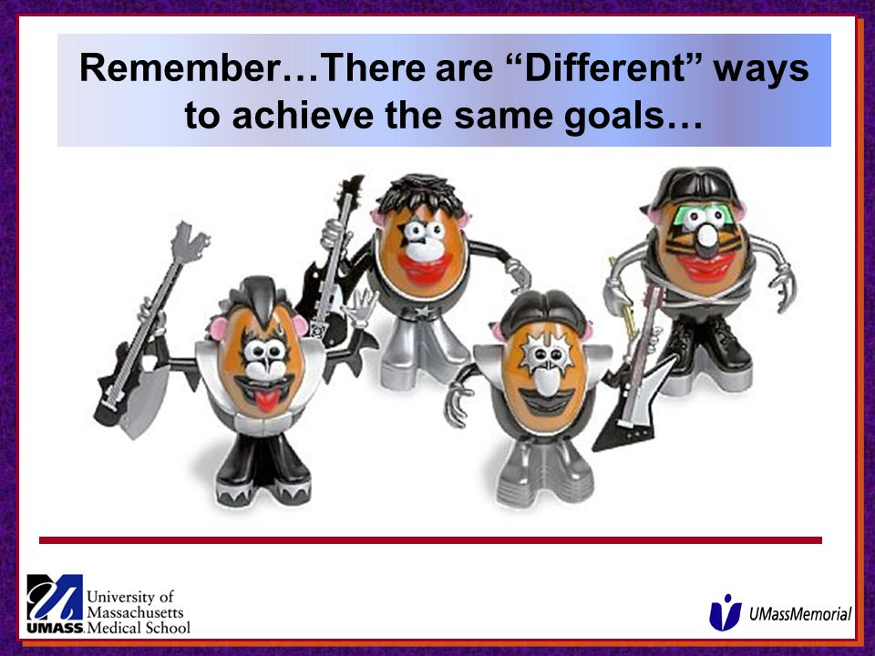 Remember…There are Different ways to achieve the same goals…