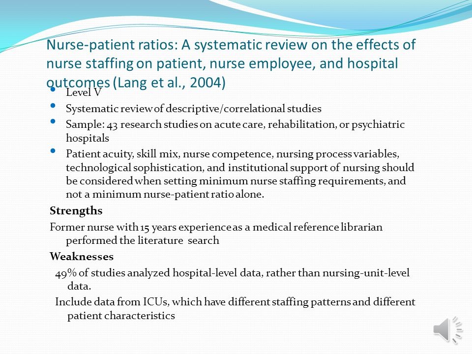 Nurse-patient ratios: A systematic review on the effects of nurse staffing on patient, nurse employee, and hospital outcomes (Lang et al., 2004)