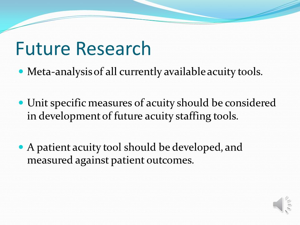 Future Research Meta-analysis of all currently available acuity tools.