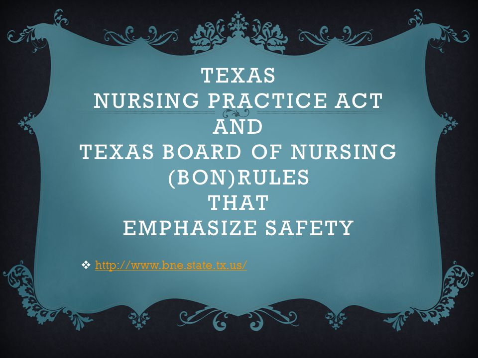 Texas Nursing Practice Act and Texas Board of Nursing (bon)Rules that EMPHASIZE SAFETY