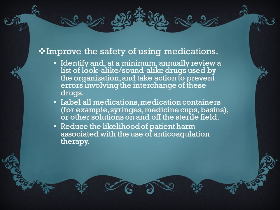 Improve the safety of using medications.