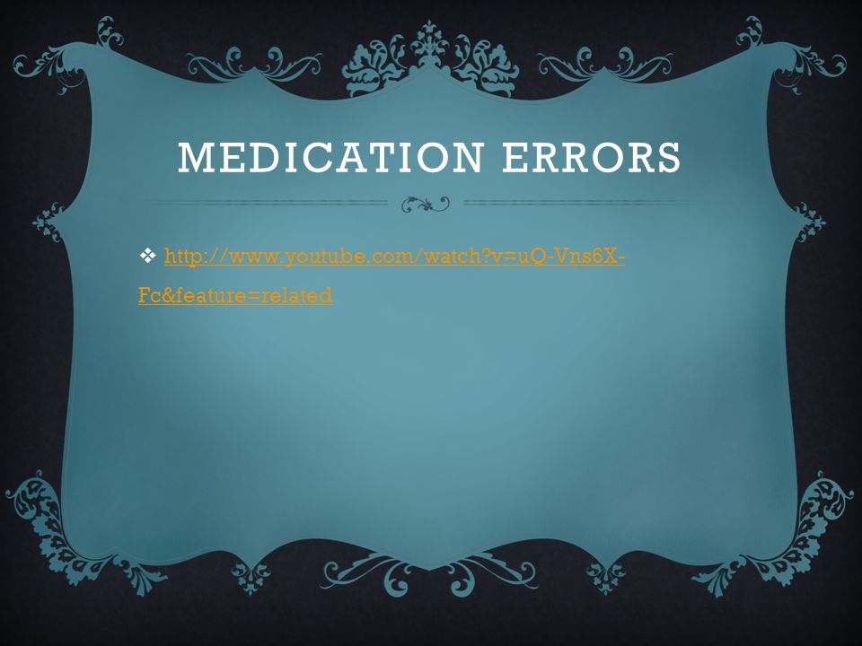 Medication errors http://www.youtube.com/watch v=uQ-Vns6X-Fc&feature=related