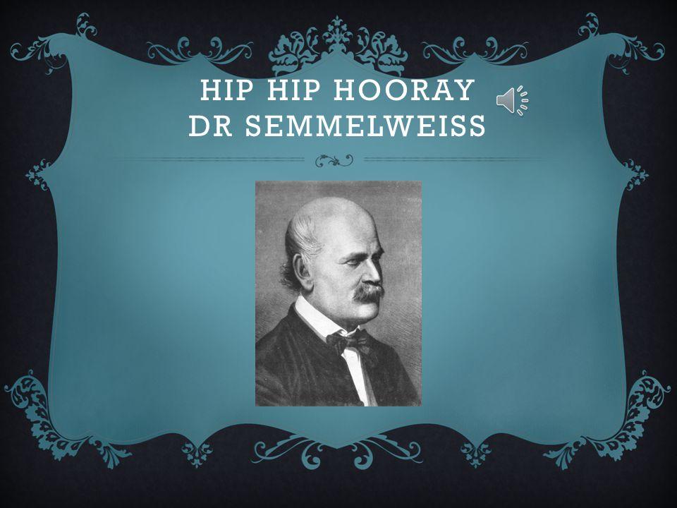 Hip Hip Hooray Dr Semmelweiss