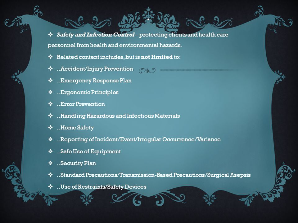 . Safety and Infection Control – protecting clients and health care personnel from health and environmental hazards.