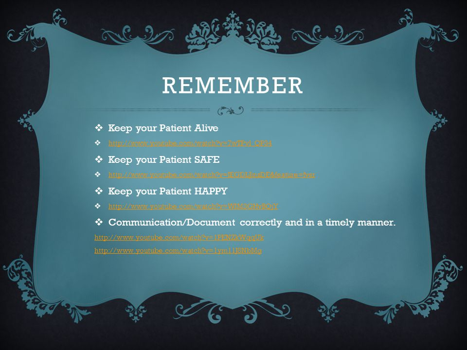 Remember Keep your Patient Alive Keep your Patient SAFE